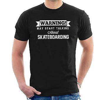 Waarschuwing kan beginnen te praten over skateboarden mannen T-Shirt