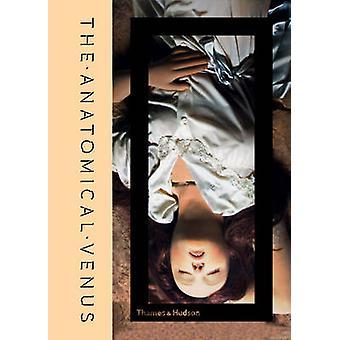 The Anatomical Venus - Wax / Sex / God / Death by Joanna Ebenstein - M