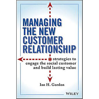 Managing the New Customer Relationship - Strategies to Engage the Soci