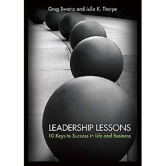 Leadership Lessons - 10 Keys to Success in Life and Business by Greg J