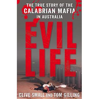 Evil Life - The True Story of the Calabrian Mafia in Australia by Cliv