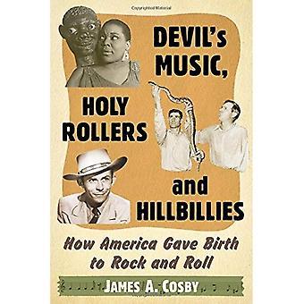 Devils musikk, hellige valser og Hillbillies: Hvordan Amerika fødte Rock and Roll