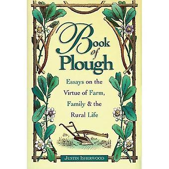 Boek van Plough: Essays on de deugd van boerderij-, familie- en het landelijke leven