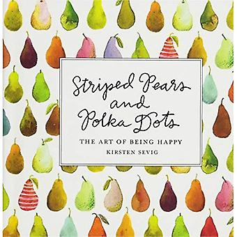 Striped Pears and Polka Dots - The Art of Being Happy