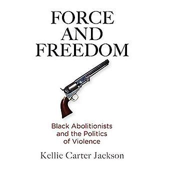 Kraft und Freiheit: schwarze Abolitionisten und die Politik der Gewalt (Amerika im 19. Jahrhundert)