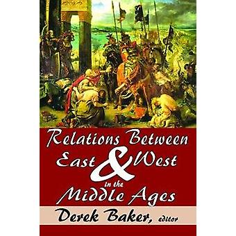 Relations Between East and West in the Middle Ages by Baker & Derek