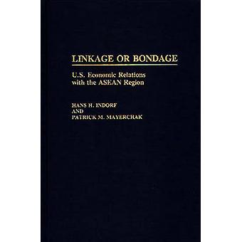 Linkage or Bondage U.S. Economic Relations with the ASEAN Region by Indorf & Hans H.