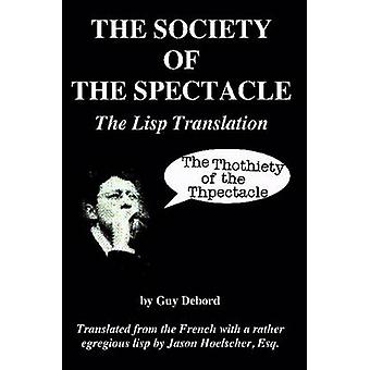 The Society of the Spectacle The Lisp Translation by Hoelscher & Jason