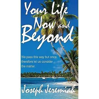 Your Life Now and Beyond by Jeremiah & Joseph