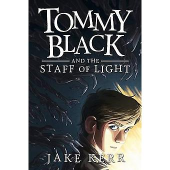 Tommy Black and the Staff of Light by Kerr & Jake