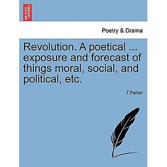 Rivoluzione. Un poetico... esposizione e previsioni di morale di cose sociali e politiche ecc. di Parker & T