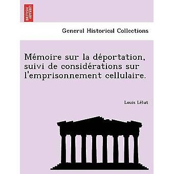 Memoire sur la deportation suivi de considerations sur lemprisonnement cellulaire. by Lelut & Louis