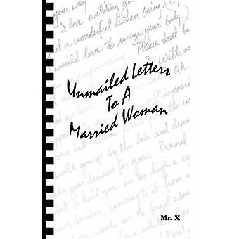 Unmailed Briefe an eine verheiratete Frau von Herrn X