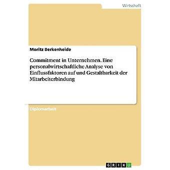 Compromisso em Unternehmen. Eine personalwirtschaftliche analisar von Einflussfaktoren auf und Gestaltbarkeit der Mitarbeiterbindung por Berkenheide & Moritz