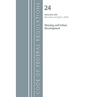 Code of Federal Regulations, Title 24 Housing and Urban Development 0-199, Revised as of April 1, 2018 (Code� of Federal Regulations, Title 24 Housing and Urban� Development)