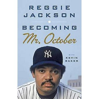 Becoming Mr. October by Reggie Jackson - 9780307476807 Book
