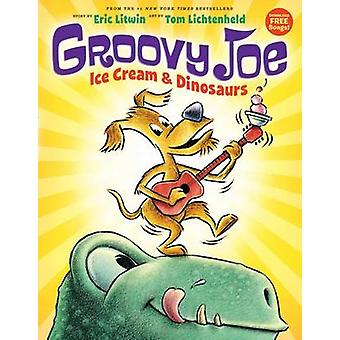 Groovy Joe - Ice Cream & Dinosaurs (Groovy Joe #1) by Eric Litwin - To