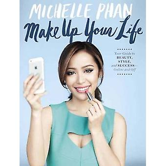 Make Up Your Life - Your Guide to Beauty - Style - and Success - Onlin