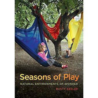 Seasons of Play - Natural Environments of Wonder by Rusty Keeler - 978