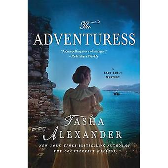 The Adventuress - A Lady Emily Mystery by Tasha Alexander - 9781250092