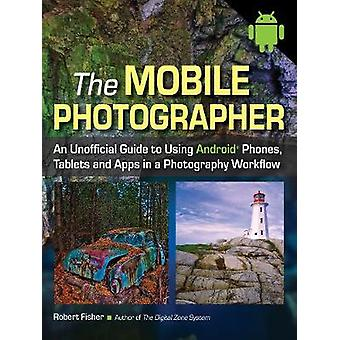 The Mobile Photographer - An Unofficial Guide to Using Phones - Tablet