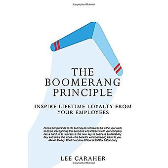 The Boomerang Principle - Inspire Lifetime Loyalty from Your Employees
