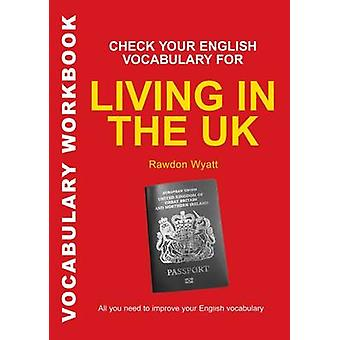 Check Your English Vocabulary for Living in the UK  All You Need to Pass Your Exams by Rawdon Wyatt