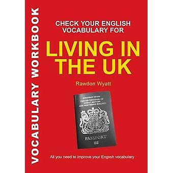 Überprüfen Sie Ihr englisches Vokabular für das Leben in Großbritannien Alles, was Sie brauchen, um Ihre Prüfungen von Rawdon Wyatt zu bestehen