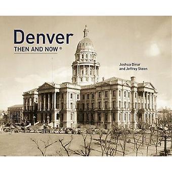 Denver - Then & Now by Josh Dinar - Jeffrey Steen - Phil Mumford - 978