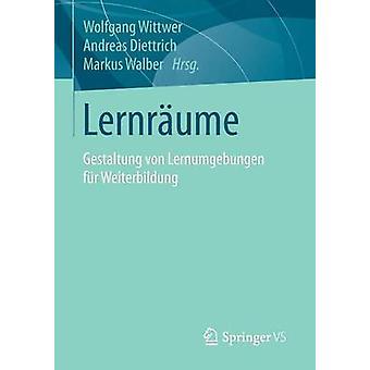 Lernrume  Gestaltung von Lernumgebungen fr Weiterbildung by Wittwer & Wolfgang