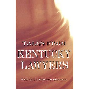 Tales from Kentucky Lawyers by Montell & William Lynwood