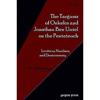 Targums of Onkelos and Jonathan Ben Uzziel on the Pentateuch Volume 2 by Etheridge & J. & W.