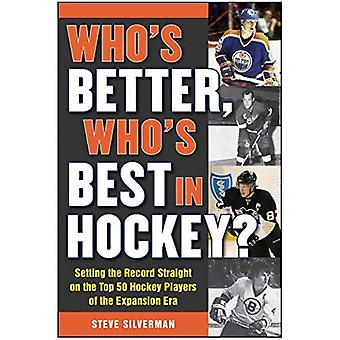 Who's Better, Who's Best in Hockey?: Setting the Record Straight on the Top 50 Hockey Players of the Expansion...
