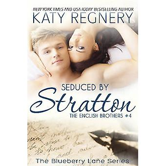 Seduced by Stratton The English Brothers 4 by Regnery & Katy