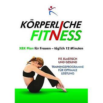 KRPERLICHE FITNESS XBX Plan fr Frauen  tglich 12 Minuten by Duffy & Robert