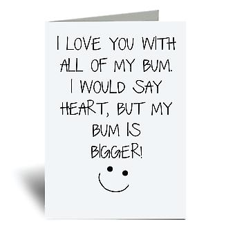 I Love You With All My Bum I Would Say Heart But My Bum Is Bigger A6 Greeting Card