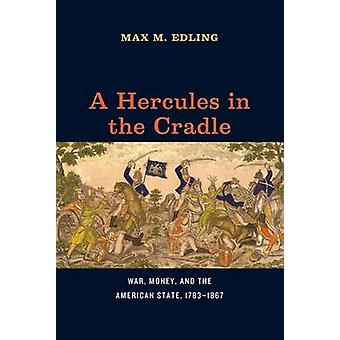 A Hercules in the Cradle - War - Money - and the American State - 1783