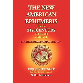 The New American Ephemeris for the 21st Century 20002100 at Midnight Michelsen Memorial Edition by Michelsen & Neil F.