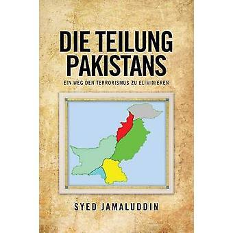 Die Teilung Pakistans Ein Weg Terrorismus Zu Den Eliminieren por Jamaluddin y Syed