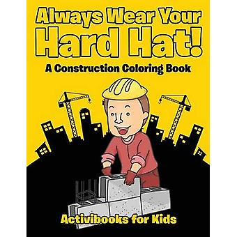 Always Wear Your Hard Hat A Construction Coloring Book by for Kids & Activibooks