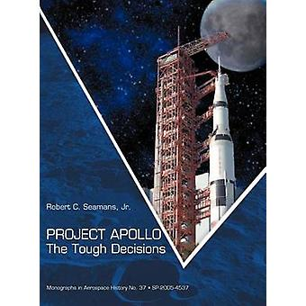 Project Apollo The Tough Decisions NASA Monographs in Aerospace History series number 37 by Seamans & Robert C.