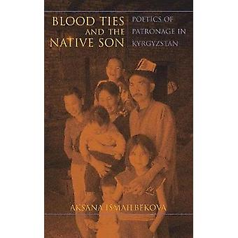 Blood Ties and the Native Son Poetics of Patronage in Kyrgyzstan by Ismailbekova & Aksana