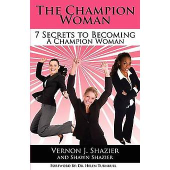 The Champion Woman 7 Secrets to Becoming A Champion Woman by Shazier & Vernon J