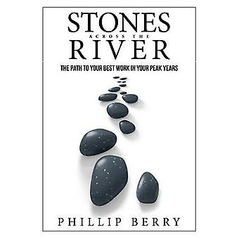 Stones Across the River The Path to Your Best Work In Your Peak Years by Berry & Phillip
