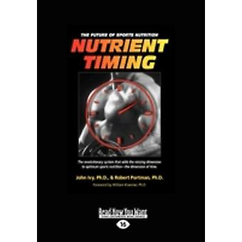Nutrient Timing The Future of Sports Nutrition Easyread Large Edition by Ivy & Ph. D. John