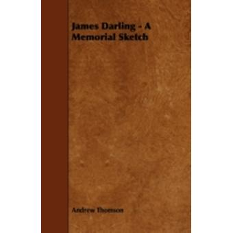 James Darling  A Memorial Sketch by Thomson & Andrew