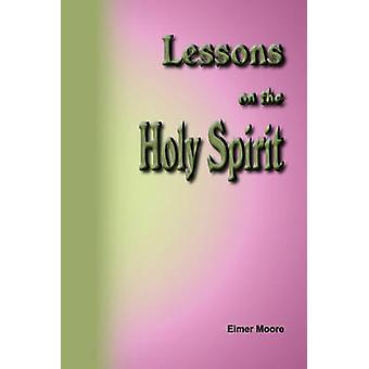 Lessons on the Holy Spirit by Moore & Elmer