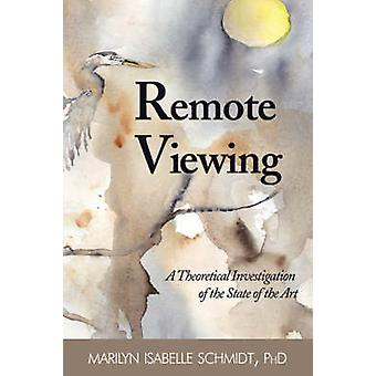 Remote Viewing A Theoretical Investigation of the State of the Art by Schmidt & Marilyn Isabelle