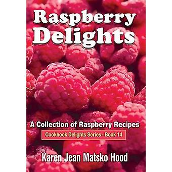 Raspberry Delights Cookbook A Collection of Raspberry Recipes by Hood & Karen Jean Matsko