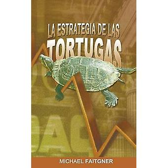 La Estrategia de Las Tortugas by Faitgner & Michael